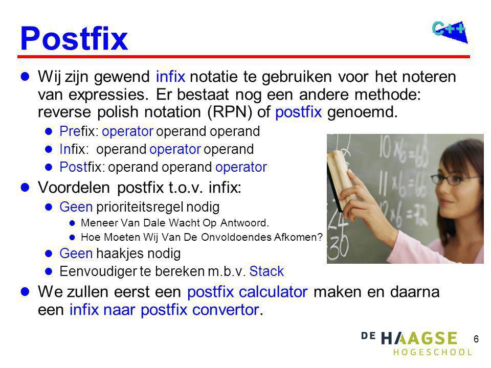 6 Postfix Wij zijn gewend infix notatie te gebruiken voor het noteren van expressies. Er bestaat nog een andere methode: reverse polish notation (RPN)
