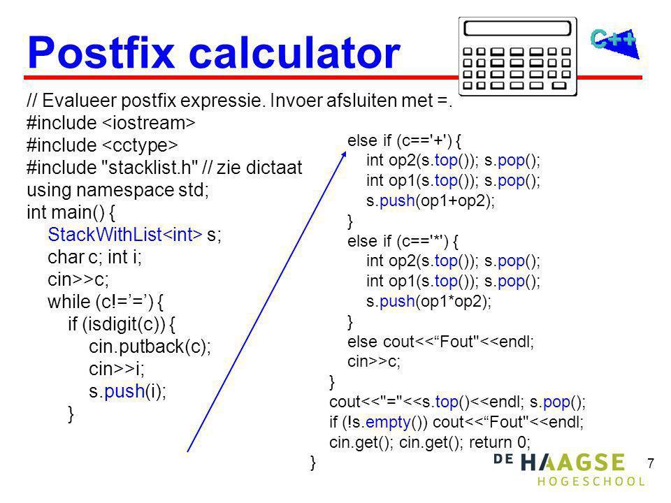 7 Postfix calculator // Evalueer postfix expressie. Invoer afsluiten met =. #include #include