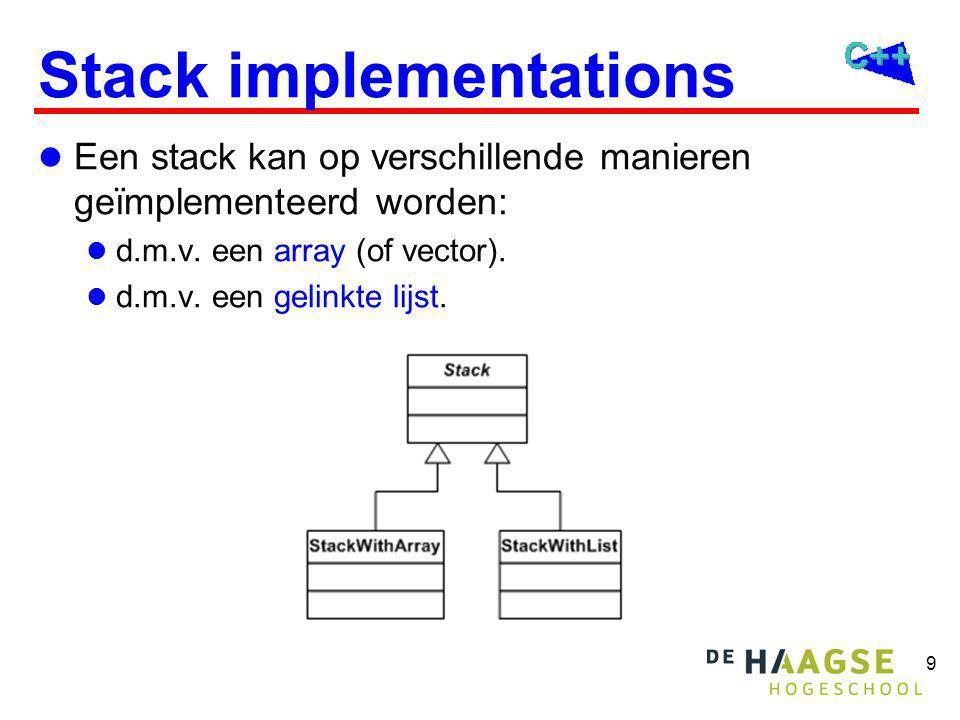 10 Stack met array #ifndef _THR_Bd_StackWithArray_ #define _THR_Bd_StackWithArray_ #include stack.h // zie dictaat template class StackWithArray: public Stack { public: explicit StackWithArray(int size); ~StackWithArray(); virtual void push(const T& t); virtual void pop(); virtual const T& top() const; virtual bool empty() const; virtual bool full() const; private: T* a; // pointer naar de array int s; // size van a (max aantal elementen op de stack) int i; // index in a van de top van de stack };