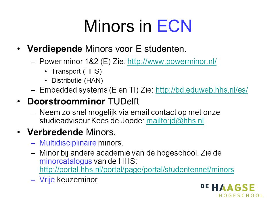 Minors in ECN Verdiepende Minors voor E studenten. –Power minor 1&2 (E) Zie: http://www.powerminor.nl/http://www.powerminor.nl/ Transport (HHS) Distri