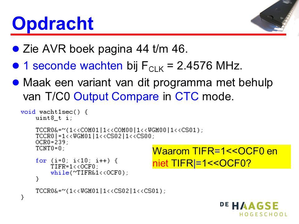 Opdracht Zie AVR boek pagina 44 t/m 46. 1 seconde wachten bij F CLK = 2.4576 MHz.