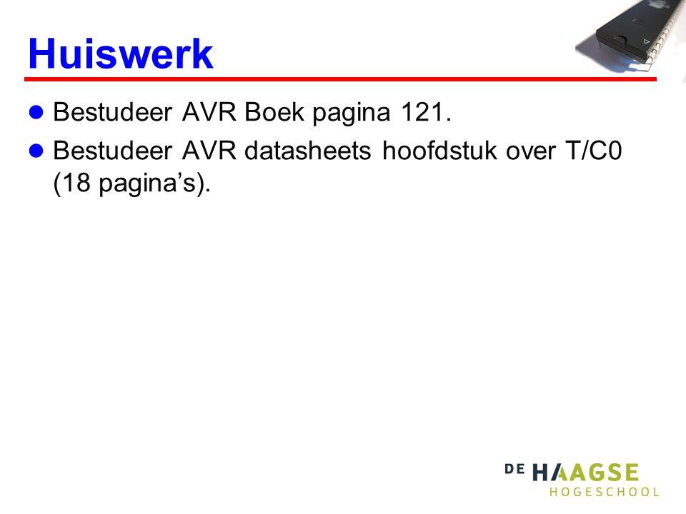 Huiswerk Bestudeer AVR Boek pagina 121. Bestudeer AVR datasheets hoofdstuk over T/C0 (18 pagina's).