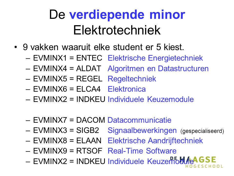 De verdiepende minor Elektrotechniek 9 vakken waaruit elke student er 5 kiest. –EVMINX1 = ENTECElektrische Energietechniek –EVMINX4 = ALDATAlgoritmen