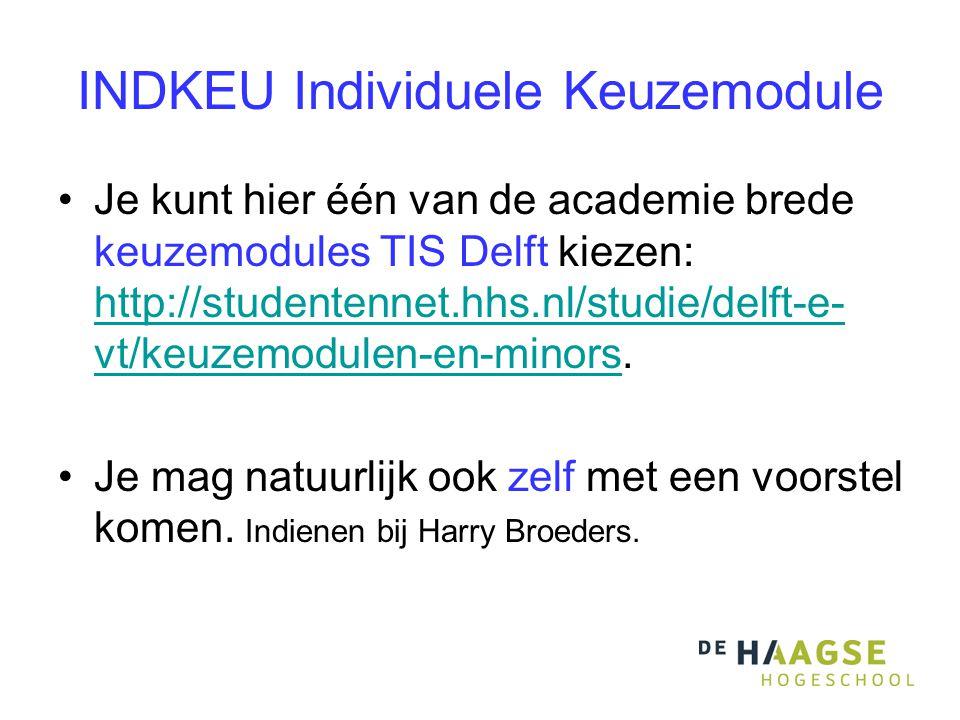 INDKEU Individuele Keuzemodule Je kunt hier één van de academie brede keuzemodules TIS Delft kiezen: http://studentennet.hhs.nl/studie/delft-e- vt/keu