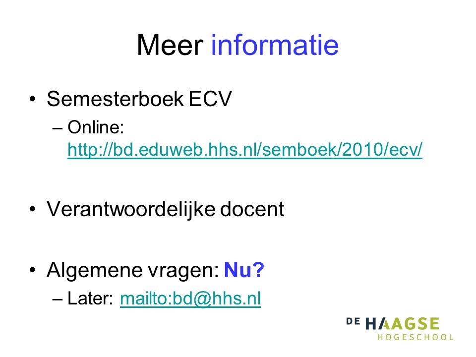 Meer informatie Semesterboek ECV –Online: http://bd.eduweb.hhs.nl/semboek/2010/ecv/ http://bd.eduweb.hhs.nl/semboek/2010/ecv/ Verantwoordelijke docent