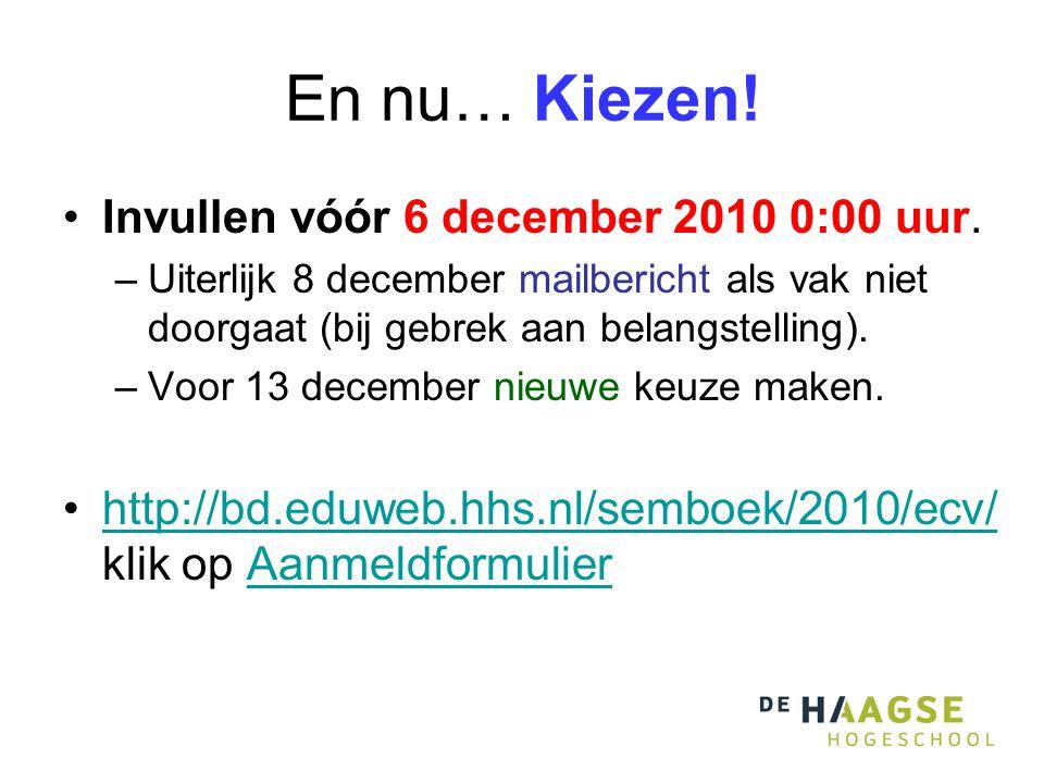 En nu… Kiezen! Invullen vóór 6 december 2010 0:00 uur. –Uiterlijk 8 december mailbericht als vak niet doorgaat (bij gebrek aan belangstelling). –Voor
