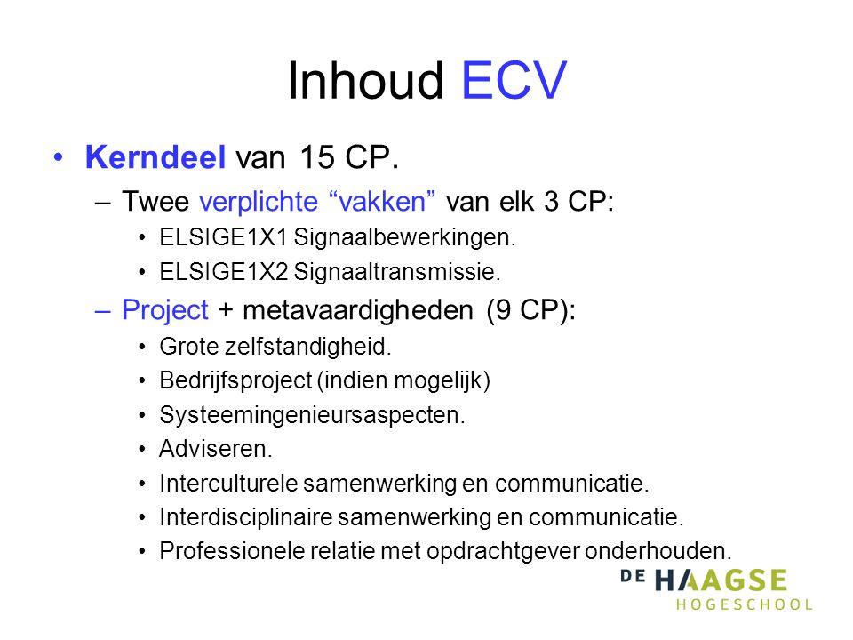 """Inhoud ECV Kerndeel van 15 CP. –Twee verplichte """"vakken"""" van elk 3 CP: ELSIGE1X1 Signaalbewerkingen. ELSIGE1X2 Signaaltransmissie. –Project + metavaar"""
