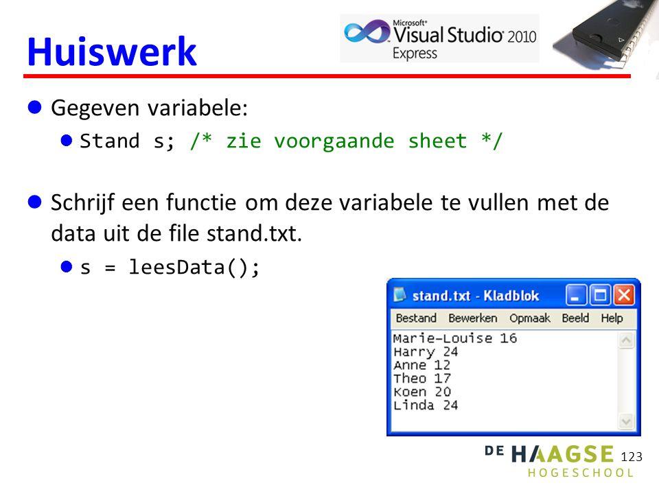 123 Huiswerk Gegeven variabele: Stand s; /* zie voorgaande sheet */ Schrijf een functie om deze variabele te vullen met de data uit de file stand.txt.