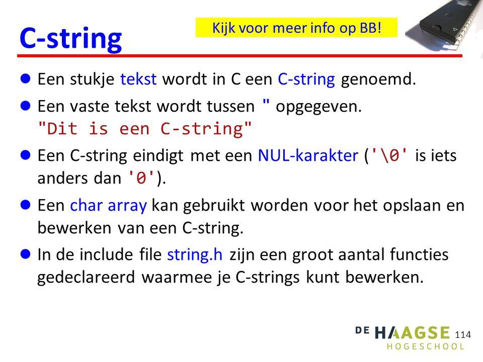 114 C-string Een stukje tekst wordt in C een C-string genoemd.