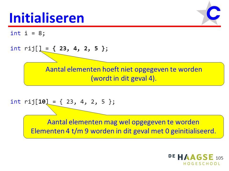 105 Initialiseren int i = 8; int rij[] = { 23, 4, 2, 5 }; int rij[10] = { 23, 4, 2, 5 }; Aantal elementen hoeft niet opgegeven te worden (wordt in dit geval 4).