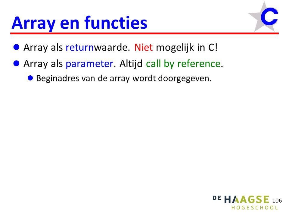 106 Array en functies Array als returnwaarde. Niet mogelijk in C.