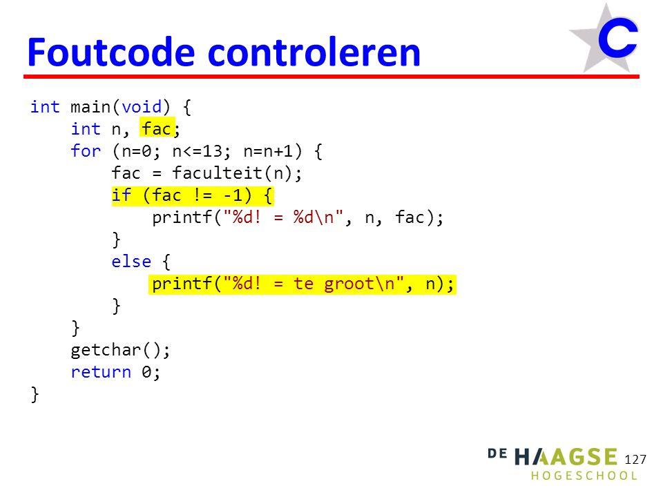 127 Foutcode controleren int main(void) { int n, fac; for (n=0; n<=13; n=n+1) { fac = faculteit(n); if (fac != -1) { printf(
