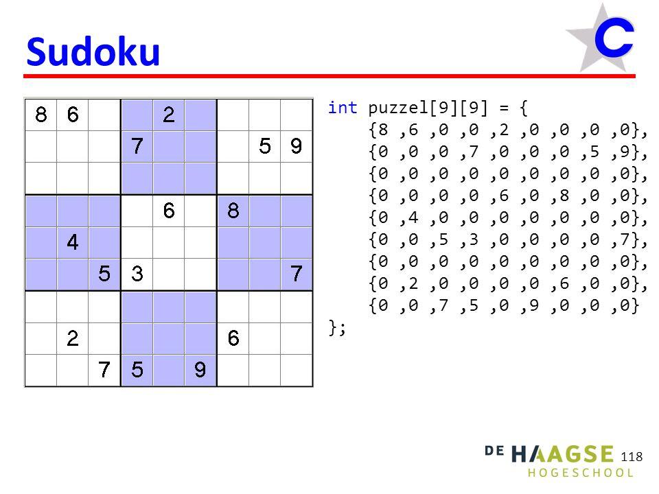 118 Sudoku int puzzel[9][9] = { {8,6,0,0,2,0,0,0,0}, {0,0,0,7,0,0,0,5,9}, {0,0,0,0,0,0,0,0,0}, {0,0,0,0,6,0,8,0,0}, {0,4,0,0,0,0,0,0,0}, {0,0,5,3,0,0,0,0,7}, {0,0,0,0,0,0,0,0,0}, {0,2,0,0,0,0,6,0,0}, {0,0,7,5,0,9,0,0,0} };