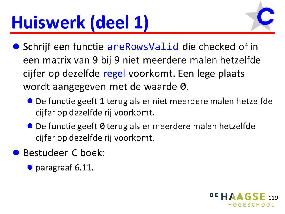 119 Huiswerk (deel 1) Schrijf een functie areRowsValid die checked of in een matrix van 9 bij 9 niet meerdere malen hetzelfde cijfer op dezelfde regel