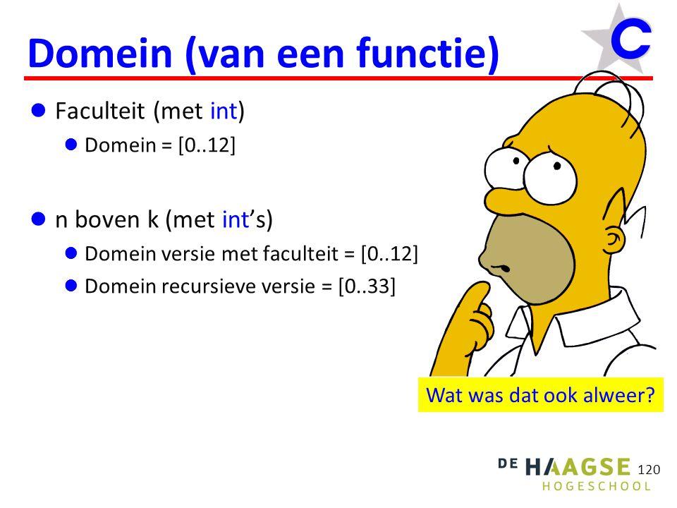 120 Domein (van een functie) Faculteit (met int) Domein = [0..12] n boven k (met int's) Domein versie met faculteit = [0..12] Domein recursieve versie = [0..33] Wat was dat ook alweer
