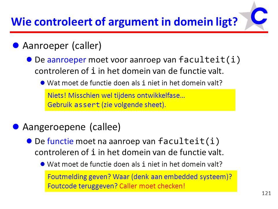 Ik beweer: 0 ≤ n ≤ 12 122 assert #include int faculteit(int n) { int i, res = 1; assert(n >= 0 && n <= 12); for (i = 1; i <= n; i = i + 1) { res = res * i; } return res; }