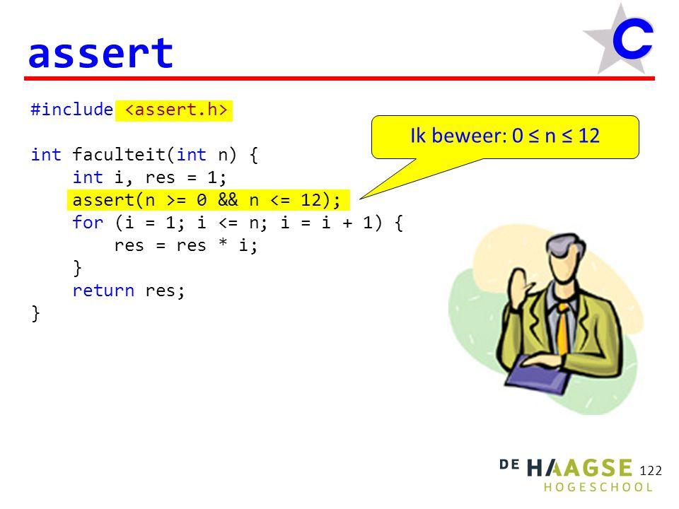 Ik beweer: 0 ≤ n ≤ 12 122 assert #include int faculteit(int n) { int i, res = 1; assert(n >= 0 && n <= 12); for (i = 1; i <= n; i = i + 1) { res = res