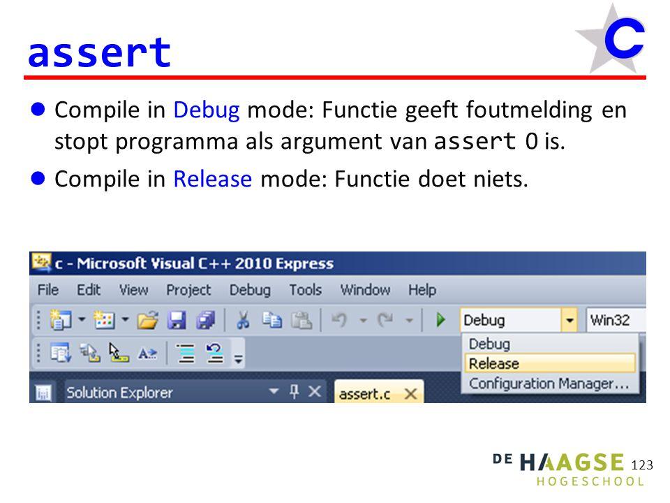123 assert Compile in Debug mode: Functie geeft foutmelding en stopt programma als argument van assert 0 is. Compile in Release mode: Functie doet nie