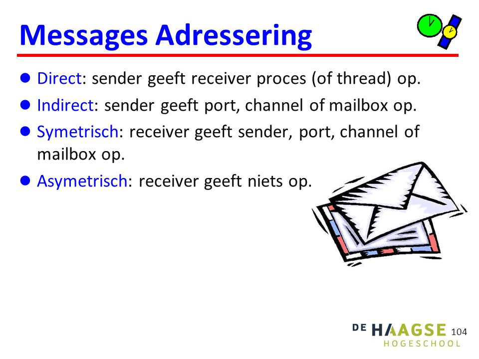 104 Messages Adressering Direct: sender geeft receiver proces (of thread) op.