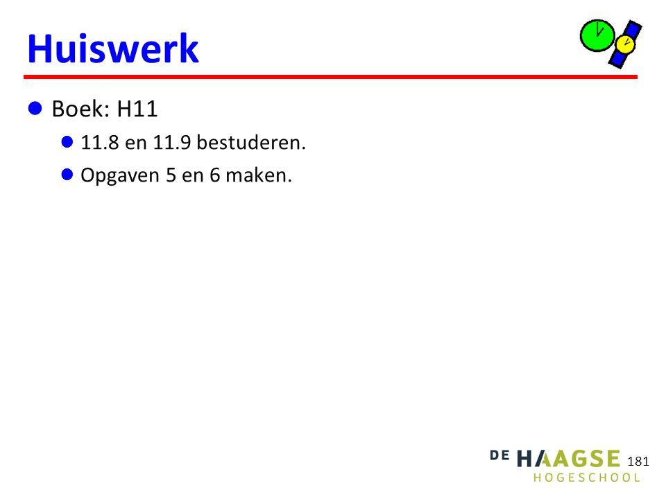 181 Huiswerk Boek: H11 11.8 en 11.9 bestuderen. Opgaven 5 en 6 maken.
