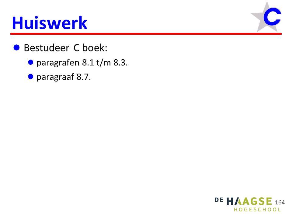164 Huiswerk Bestudeer C boek: paragrafen 8.1 t/m 8.3. paragraaf 8.7.