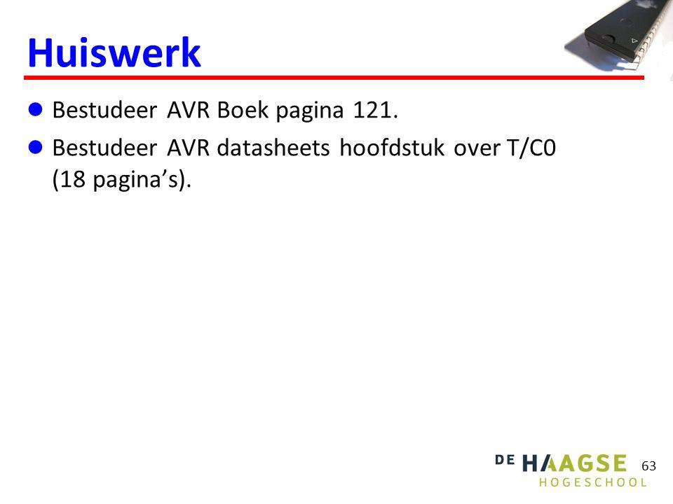 63 Huiswerk Bestudeer AVR Boek pagina 121. Bestudeer AVR datasheets hoofdstuk over T/C0 (18 pagina's).
