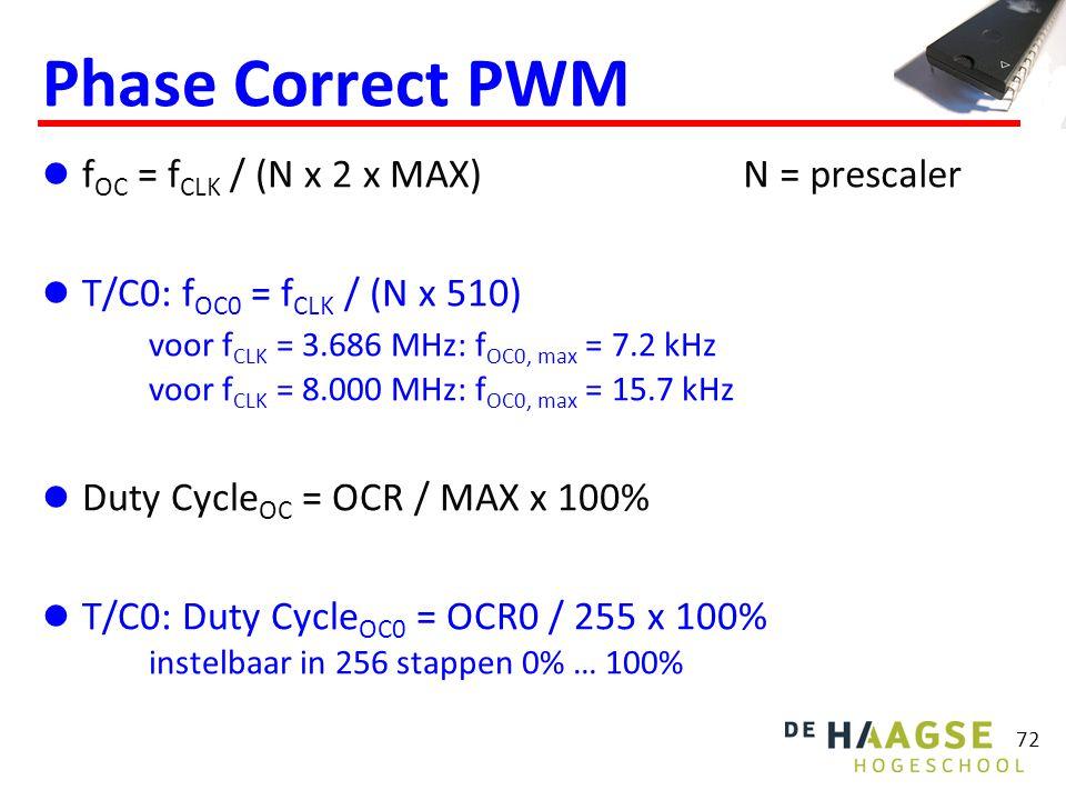 72 Phase Correct PWM f OC = f CLK / (N x 2 x MAX) T/C0: f OC0 = f CLK / (N x 510) voor f CLK = 3.686 MHz: f OC0, max = 7.2 kHz voor f CLK = 8.000 MHz:
