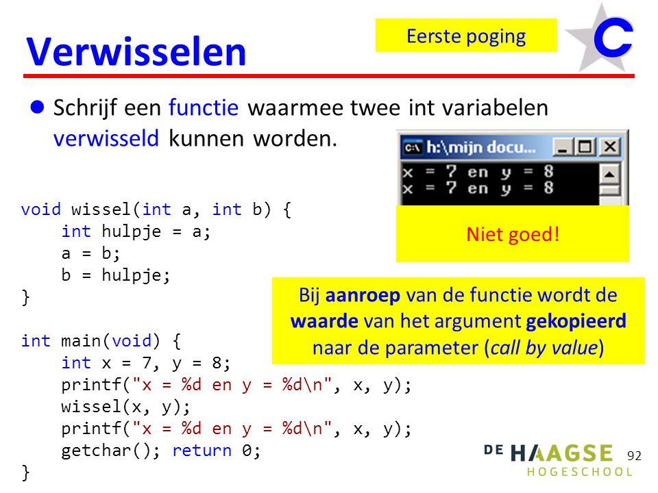 92 Verwisselen Schrijf een functie waarmee twee int variabelen verwisseld kunnen worden.