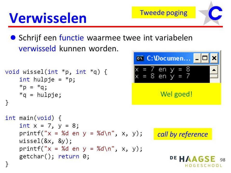 98 Verwisselen Schrijf een functie waarmee twee int variabelen verwisseld kunnen worden.