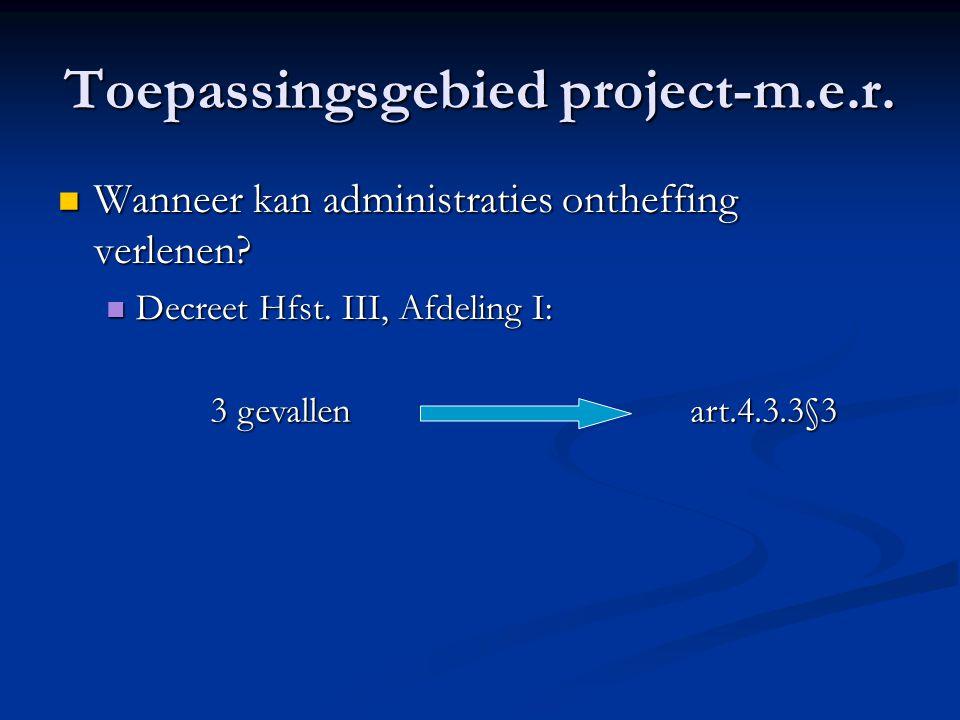 Toepassingsgebied project-m.e.r. Wanneer kan administraties ontheffing verlenen.