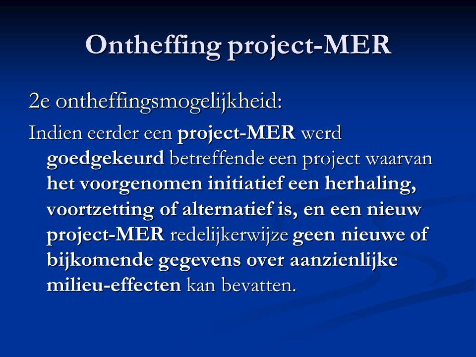 Ontheffing project-MER 2e ontheffingsmogelijkheid: Indien eerder een project-MER werd goedgekeurd betreffende een project waarvan het voorgenomen initiatief een herhaling, voortzetting of alternatief is, en een nieuw project-MER redelijkerwijze geen nieuwe of bijkomende gegevens over aanzienlijke milieu-effecten kan bevatten.