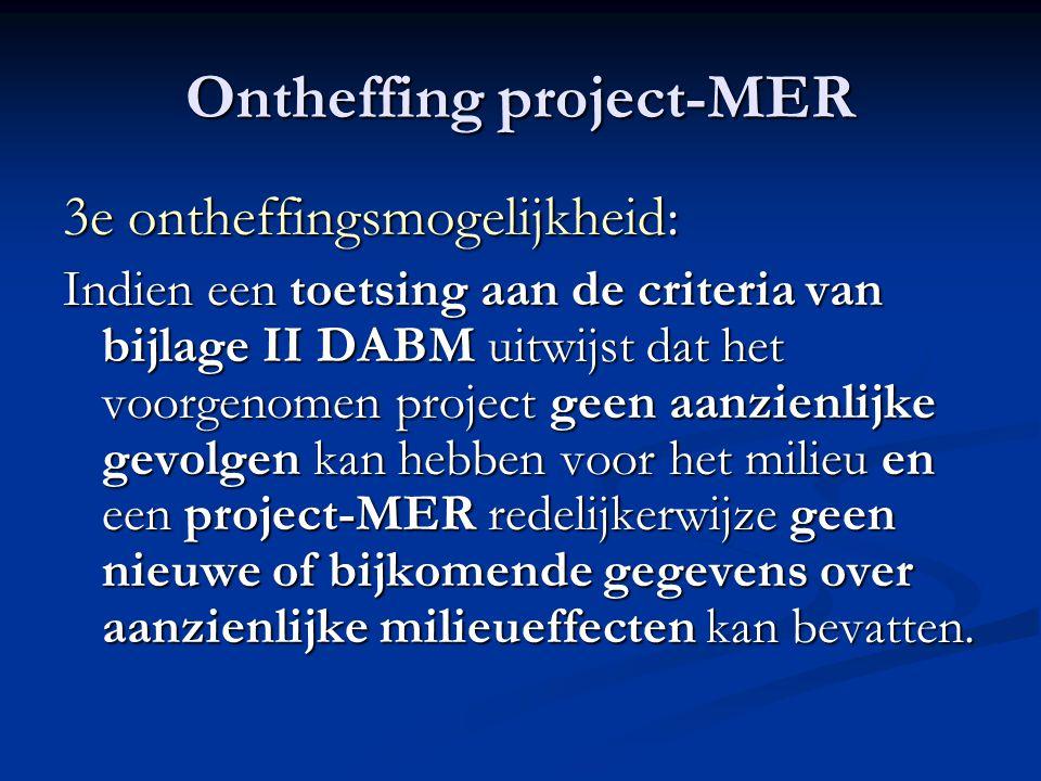 Ontheffing project-MER 3e ontheffingsmogelijkheid: Indien een toetsing aan de criteria van bijlage II DABM uitwijst dat het voorgenomen project geen aanzienlijke gevolgen kan hebben voor het milieu en een project-MER redelijkerwijze geen nieuwe of bijkomende gegevens over aanzienlijke milieueffecten kan bevatten.
