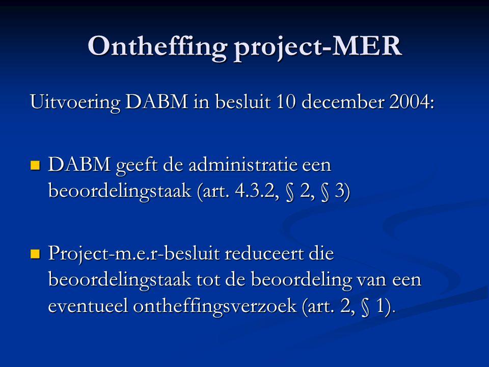 Ontheffing project-MER Uitvoering DABM in besluit 10 december 2004: DABM geeft de administratie een beoordelingstaak (art.