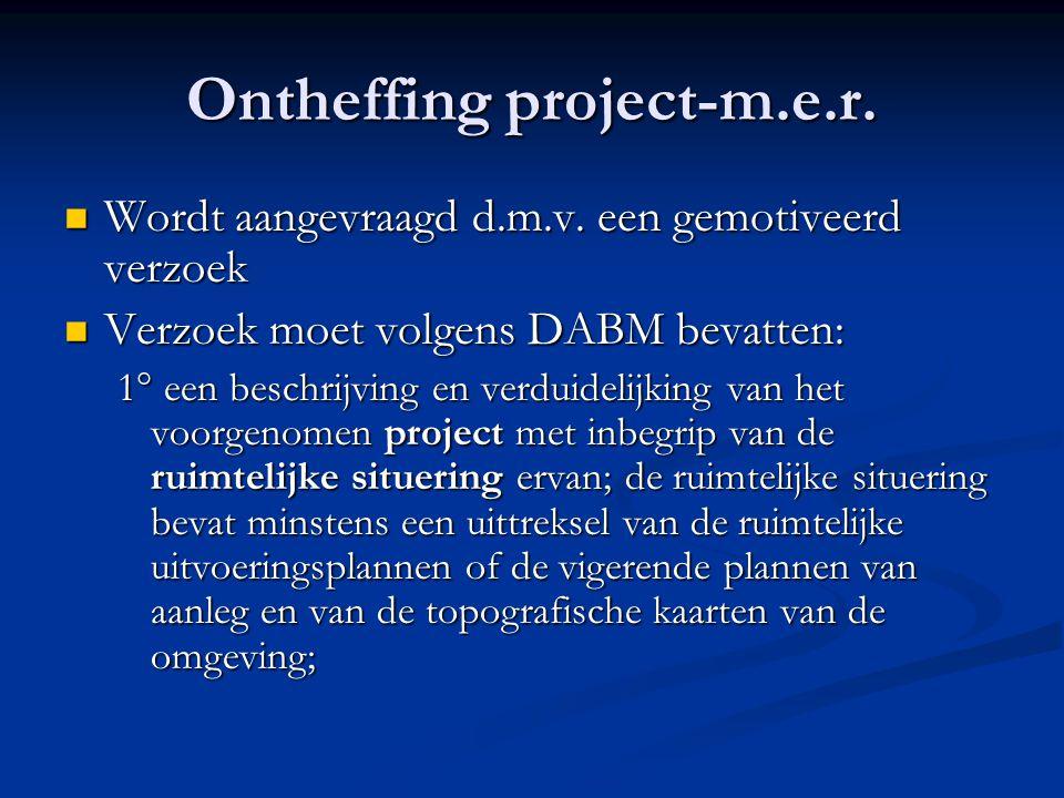 Ontheffing project-m.e.r. Wordt aangevraagd d.m.v.
