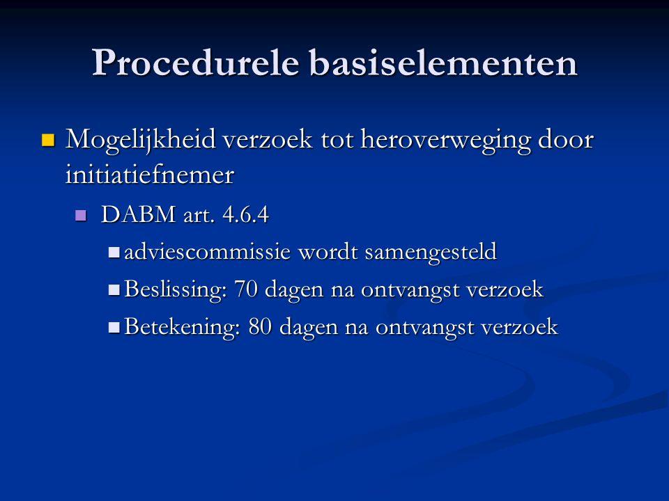 Procedurele basiselementen Mogelijkheid verzoek tot heroverweging door initiatiefnemer Mogelijkheid verzoek tot heroverweging door initiatiefnemer DABM art.