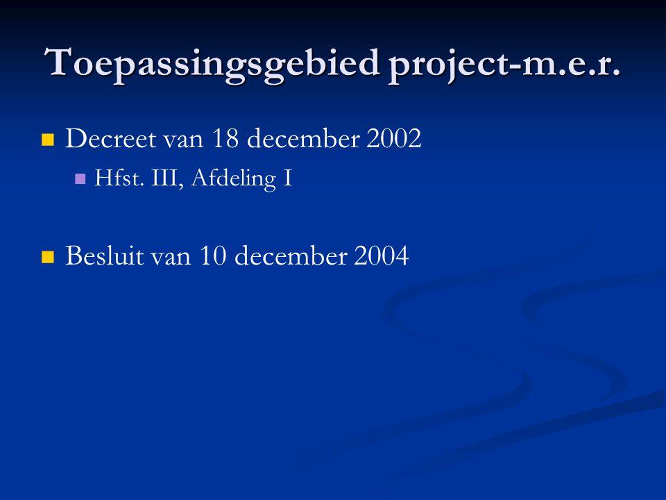 Toepassingsgebied project-m.e.r. Decreet van 18 december 2002 Hfst.