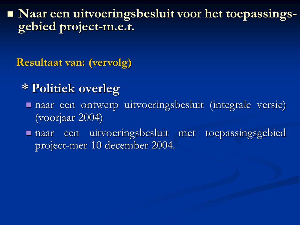 * Politiek overleg naar een ontwerp uitvoeringsbesluit (integrale versie) (voorjaar 2004) naar een ontwerp uitvoeringsbesluit (integrale versie) (voorjaar 2004) naar een uitvoeringsbesluit met toepassingsgebied project-mer 10 december 2004.