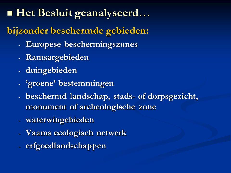 bijzonder beschermde gebieden: - Europese beschermingszones - Ramsargebieden - duingebieden - 'groene' bestemmingen - beschermd landschap, stads- of dorpsgezicht, monument of archeologische zone - waterwingebieden - Vaams ecologisch netwerk - erfgoedlandschappen Het Besluit geanalyseerd… Het Besluit geanalyseerd…