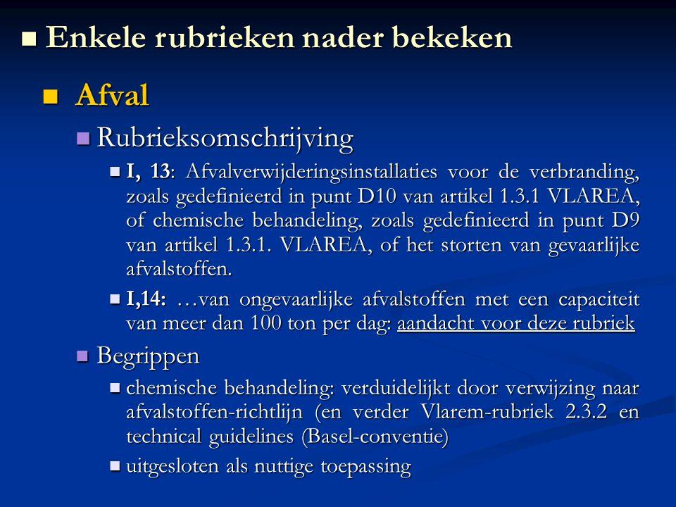 Afval Afval Rubrieksomschrijving Rubrieksomschrijving I, 13: Afvalverwijderingsinstallaties voor de verbranding, zoals gedefinieerd in punt D10 van artikel 1.3.1 VLAREA, of chemische behandeling, zoals gedefinieerd in punt D9 van artikel 1.3.1.
