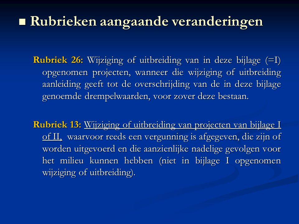 Rubriek 26: Wijziging of uitbreiding van in deze bijlage (=I) opgenomen projecten, wanneer die wijziging of uitbreiding aanleiding geeft tot de overschrijding van de in deze bijlage genoemde drempelwaarden, voor zover deze bestaan.