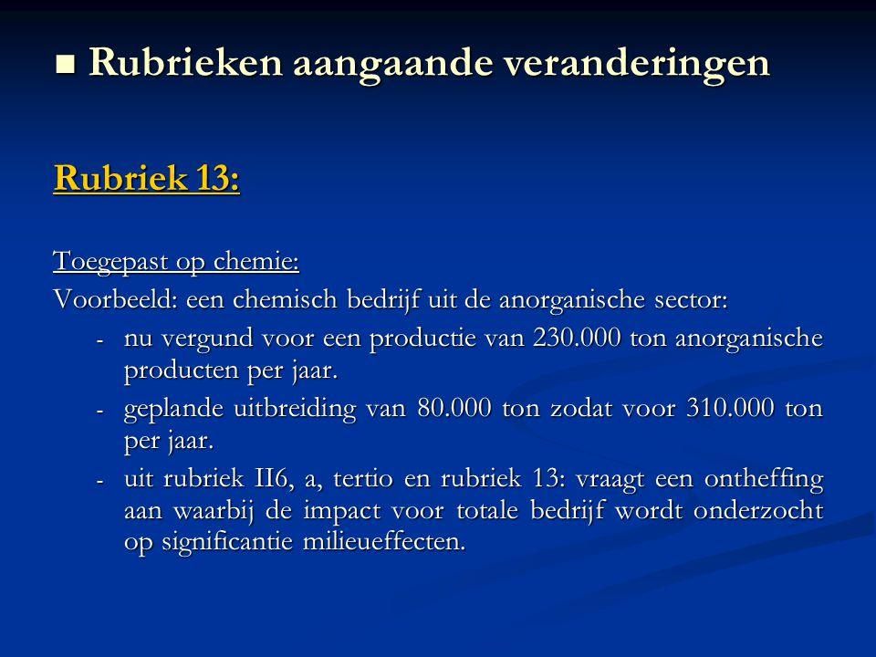 Rubriek 13: Toegepast op chemie: Voorbeeld: een chemisch bedrijf uit de anorganische sector: - nu vergund voor een productie van 230.000 ton anorganische producten per jaar.