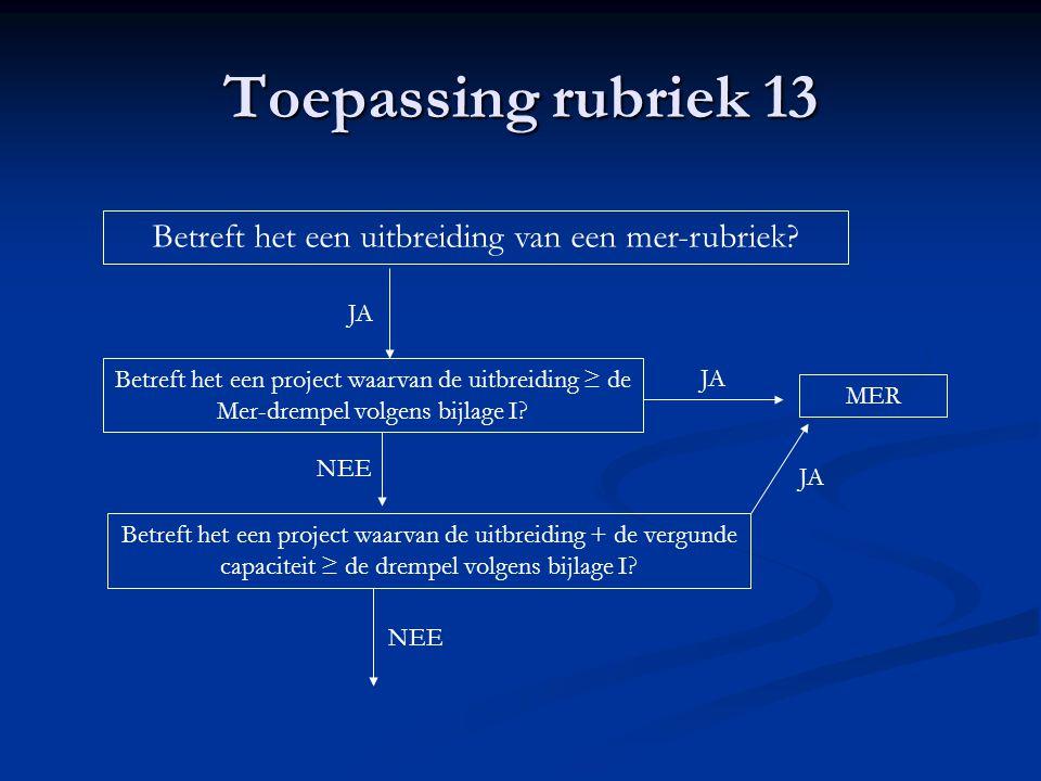 Toepassing rubriek 13 Betreft het een project waarvan de uitbreiding ≥ de Mer-drempel volgens bijlage I.