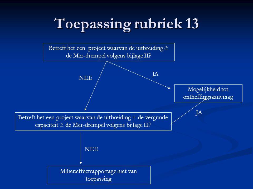 Toepassing rubriek 13 Betreft het een project waarvan de uitbreiding ≥ de Mer-drempel volgens bijlage II.