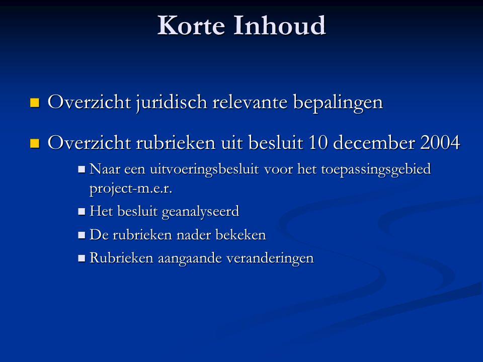 Korte Inhoud Overzicht juridisch relevante bepalingen Overzicht juridisch relevante bepalingen Overzicht rubrieken uit besluit 10 december 2004 Overzi