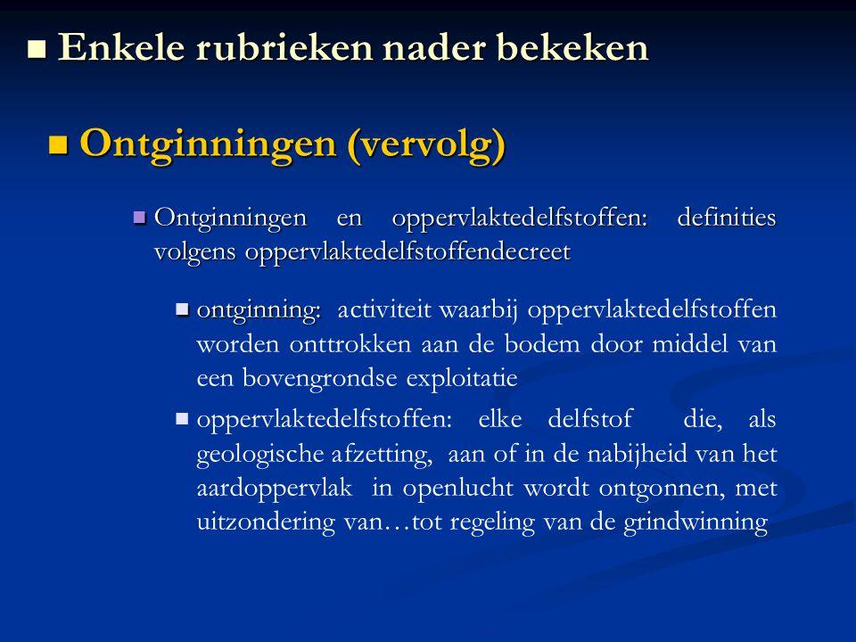 Ontginningen (vervolg) Ontginningen (vervolg) Ontginningen en oppervlaktedelfstoffen: definities volgens oppervlaktedelfstoffendecreet Ontginningen en