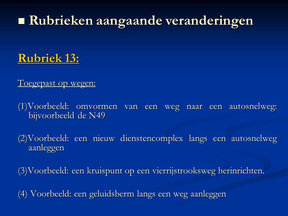 Rubriek 13: Toegepast op wegen: (1)Voorbeeld: omvormen van een weg naar een autosnelweg: bijvoorbeeld de N49 (2)Voorbeeld: een nieuw dienstencomplex l