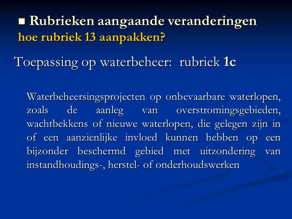Toepassing op waterbeheer: rubriek 1c Waterbeheersingsprojecten op onbevaarbare waterlopen, zoals de aanleg van overstromingsgebieden, wachtbekkens of