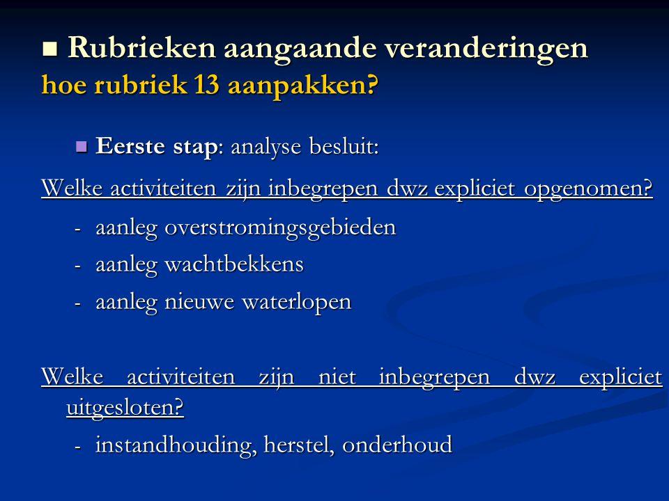Eerste stap: analyse besluit: Eerste stap: analyse besluit: Welke activiteiten zijn inbegrepen dwz expliciet opgenomen? - aanleg overstromingsgebieden