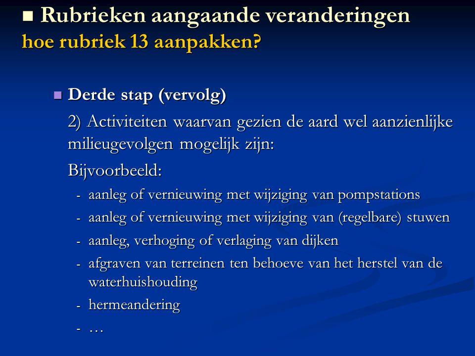 Derde stap (vervolg) Derde stap (vervolg) 2) Activiteiten waarvan gezien de aard wel aanzienlijke milieugevolgen mogelijk zijn: Bijvoorbeeld: - aanleg