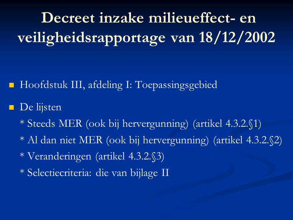 Decreet inzake milieueffect- en veiligheidsrapportage van 18/12/2002 Hoofdstuk III, afdeling I: Toepassingsgebied De lijsten * Steeds MER (ook bij her